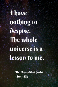 I have nothing to despise. The whole universe is a lesson to me.
